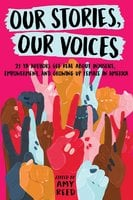 Our Stories, Our Voices: 21 YA Authors Get Real About Injustice, Empowerment, and Growing Up Female in America - Sona Charaipotra, Ellen Hopkins, Martha Brockenbrough, Amy Reed, Julie Murphy, Amber Smith, Stephanie Kuehnert, Hannah Moskowitz, Sandhya Menon, Brandy Colbert, Nina LaCour, Alexandra Duncan, Aisha Saeed, Christine Day, Maurene Goo, Anna-Marie McLemore, Tracy Deonn, Jaye Robin Brown, Jenny Torres Sanchez, Ilene (I.W.) Gregorio, Somaiya Daud
