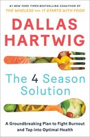 The 4 Season Solution: The Groundbreaking New Plan for Feeling Better, Living Well, and Powering Down Our Always-On Lives - Dallas Hartwig