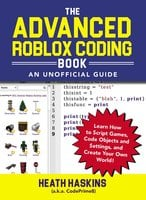 The Advanced Roblox Coding Book: An Unofficial Guide – Learn How to Script Games, Code Objects and Settings, and Create Your Own World! - Heath Haskins