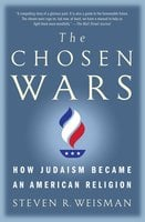The Chosen Wars: How Judaism Became an American Religion - Steven R. Weisman