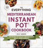 The Everything Mediterranean Instant Pot® Cookbook: 300 Recipes for Healthy Mediterranean Meals—Made in Minutes - Kelly Jaggers
