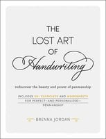 The Lost Art of Handwriting: Rediscover the Beauty and Power of Penmanship - Brenna Jordan