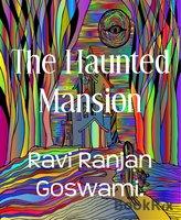 The Haunted Mansion - Ravi Ranjan Goswami