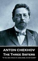 The Three Sisters - Anton Chekov