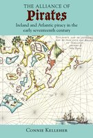 The Alliance of Pirates: Ireland and Atlantic piracy in the early seventeenth century - Connie Kelleher