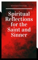 Spiritual Reflections for the Saint and Sinner - Octavius Winslow
