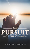 The Pursuit of the Devine: A. W. Tozer Collection - A.W. Tozer