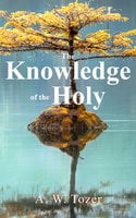 The Knowledge of the Holy - A.W. Tozer