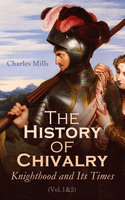 The History of Chivalry: Knighthood and Its Times (Vol.1&2) - Charles Mills