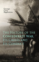 The History of the Confederate War, Its Causes and Its Conduct (Vol.1&2) - George Cary Eggleston