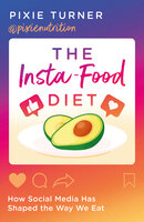 The Insta-Food Diet: How Social Media has Shaped the Way We Eat - Pixie Turner