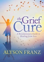 The Grief Cure - Alyson Franz