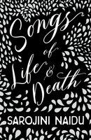 Songs of Life & Death - Sarojini Naidu