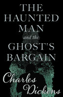 The Haunted Man and the Ghost's Bargain - Charles Dickens