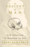 The Descent of Man – And Selection in Relation to Sex - Charles Darwin