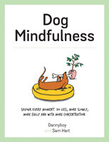 Dog Mindfulness: A Pup's Guide to Living in the Moment - Sam Hart