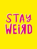 Stay Weird: Upbeat Quotes and Awesome Statements for People Who Are One of a Kind - Summersdale Publishers