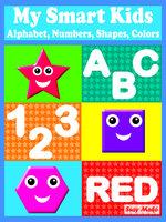 My Smart Kids: Alphabet, Numbers, Shapes, Colors - Suzy Makó