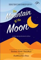 The Mountain of the Moon - Bibhutibhushan Bandopadhyay