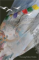 White Crane, Lend Me Your Wings: A Tibetan Tale of Love and War - Tsewang Yishey Pemba