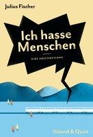 Ich hasse Menschen: Eine Abschweifung - Julius Fischer