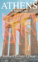 Athens - Its Rise and Fall (Vol. 1&2) - Edward Bulwer-Lytton