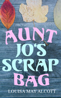 Aunt Jo's Scrap Bag (Vol. 1-6) - Louisa May Alcott