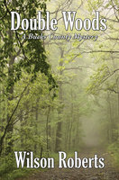 Double Woods: A Bucks County Mystery - Wilson Roberts