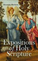 Expositions of Holy Scripture - Alexander Maclaren