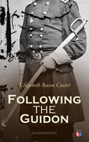 Following the Guidon (Illustrated Edition) - Elizabeth Bacon Custer