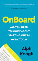 OnBoard: All you need to know about starting out in work today - Alph Keogh