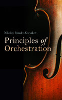 Principles of Orchestration, with Musical Examples Drawn from His Own Works - Nikolay Rimsky-Korsakov