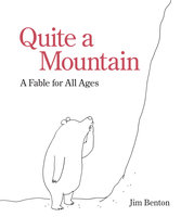 Quite a Mountain: A Fable for All Ages - Jim Benton