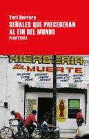 Señales que precederán al fin del mundo - Yuri Herrera