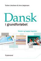 Dansk i grundforløbet – tekster og faglige begreber - Jens Jørgensen, Torben Jakobsen