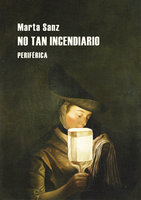 No tan incendiario - Marta Sanz