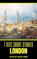 7 best short stories - London - Arthur Conan Doyle, Henry James, Joseph Conrad, Robert Louis Stevenson, Louisa May Alcott, Virginia Woolf, Stephen Crane, August Nemo