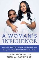 A Woman's Influence: Own Your Worth, Cultivate Your Power, and Change Your Relationships for the Better - Tony A. Gaskins, Sheri Gaskins