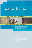 Adobe Illustrator A Complete Guide - 2020 Edition - Gerardus Blokdyk