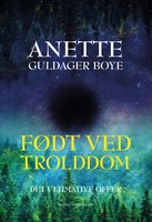 Født ved trolddom – Det ultimative offer - Anette Guldager Boye
