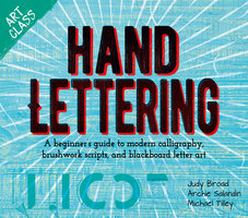 Art Class: Hand Lettering: A beginner's guide to modern calligraphy, brushwork scripts, and blackboard letter art - Michael Tilley, Judy Broad, Annabelle Clayton