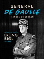 General de Gaulle. Manden og epoken - Erling Bjøl