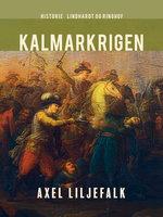 Kalmarkrigen - Axel Liljefalk