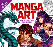Art Class: Manga Art: How to Create Your Own Artwork - Ben Krefta