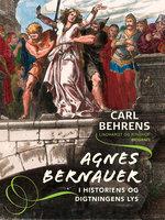 Agnes Bernauer i historiens og digtningens lys - Carl Behrens