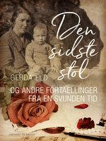 Den sidste stol og andre fortællinger fra en svunden tid - Gerda Eld