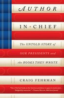 Author in Chief: The Untold Story of Our Presidents and the Books They Wrote - Craig Fehrman