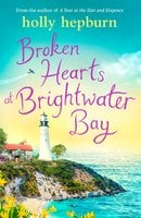Broken Hearts at Brightwater Bay: Part one in the sparkling new series by Holly Hepburn! - Holly Hepburn