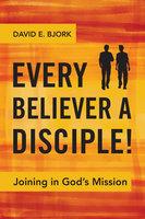 Every Believer a Disciple! - David E. Bjork