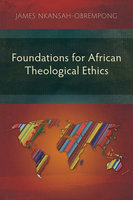 Foundations for African Theological Ethics - James Nkansah-Obrempong